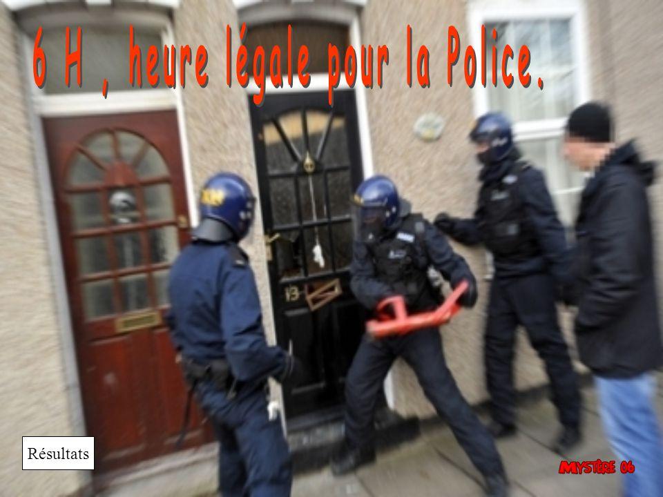 6 H , heure légale pour la Police.