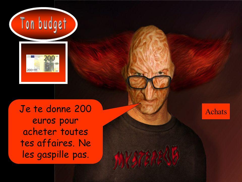 Ton budget Je te donne 200 euros pour acheter toutes tes affaires. Ne