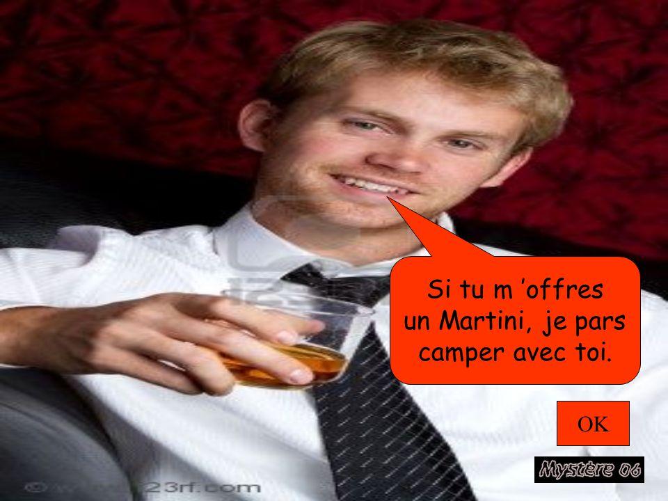 Si tu m 'offres un Martini, je pars camper avec toi. OK