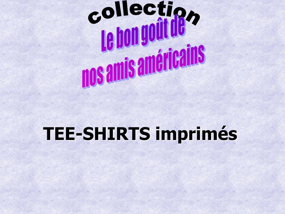 Le bon goût de nos amis américains collection TEE-SHIRTS imprimés