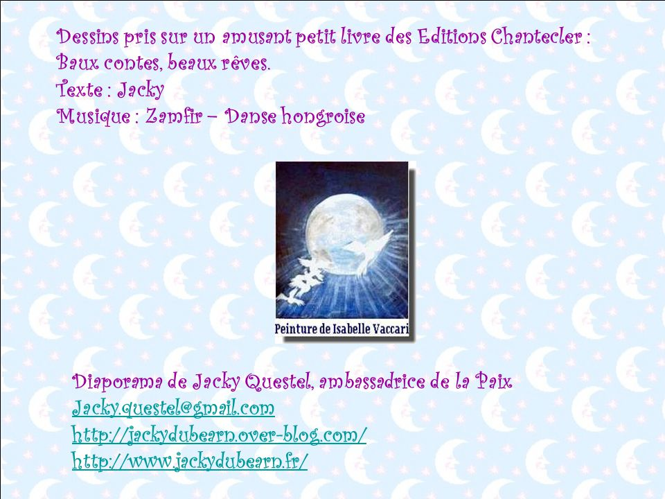 Dessins pris sur un amusant petit livre des Editions Chantecler : Baux contes, beaux rêves. Texte : Jacky Musique : Zamfir – Danse hongroise