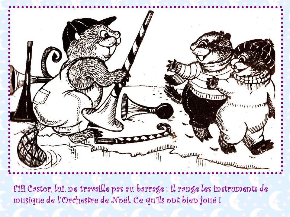 Fifi Castor, lui, ne travaille pas au barrage ; il range les instruments de musique de l'Orchestre de Noël.