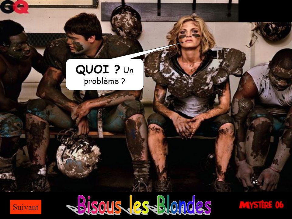 QUOI Un problème Bisous les Blondes Suivant