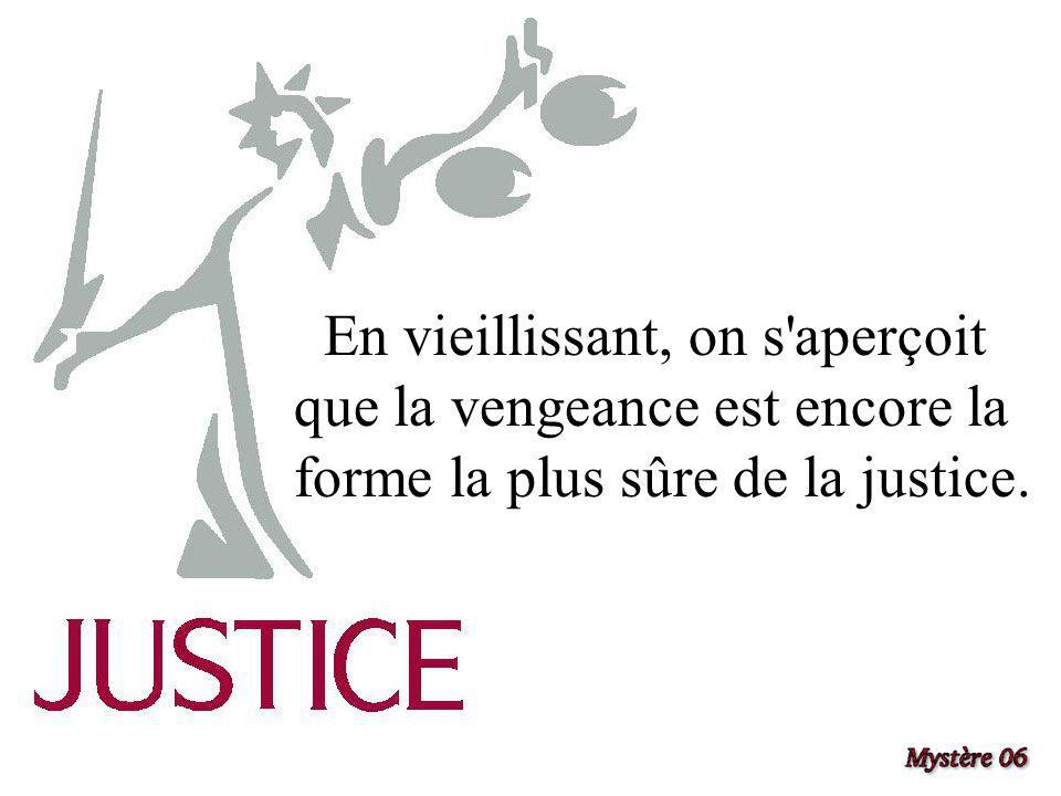 En vieillissant, on s aperçoit que la vengeance est encore la forme la plus sûre de la justice.
