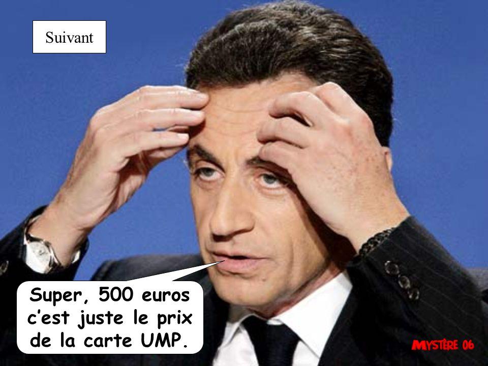 Super, 500 euros c'est juste le prix de la carte UMP.