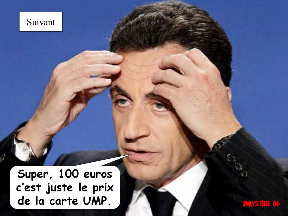 Super, 100 euros c'est juste le prix de la carte UMP.