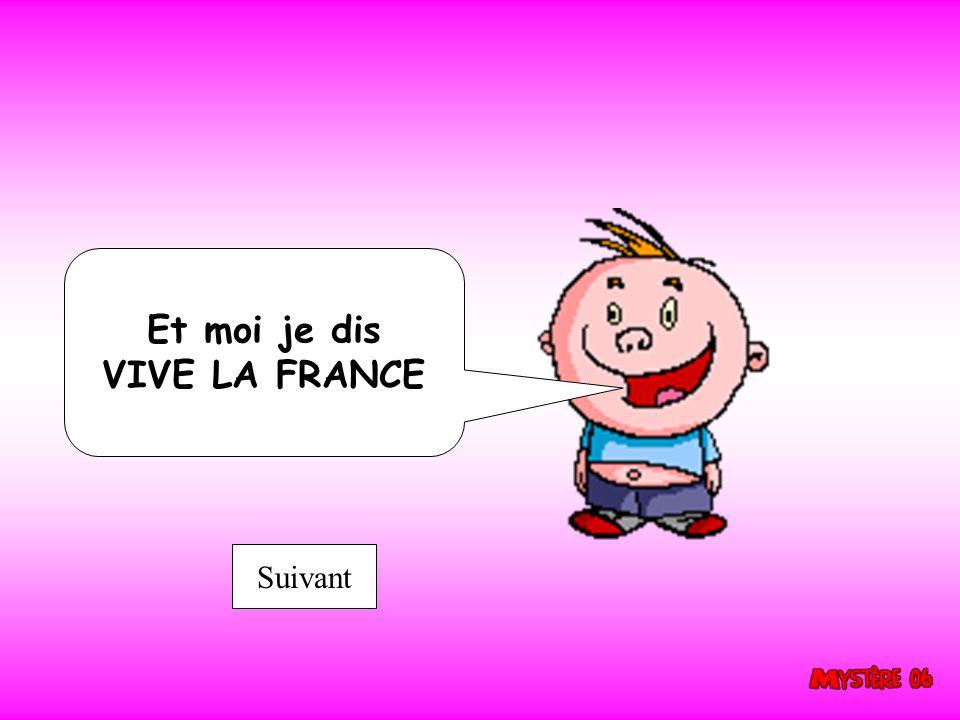 Et moi je dis VIVE LA FRANCE