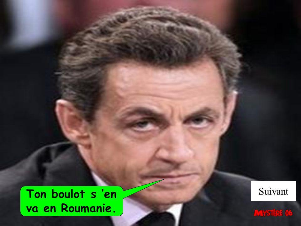 Ton boulot s 'en va en Roumanie.