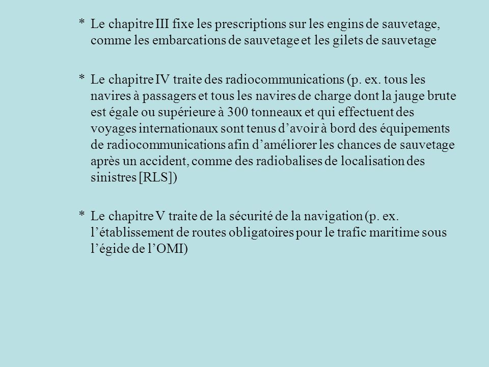 Le chapitre III fixe les prescriptions sur les engins de sauvetage, comme les embarcations de sauvetage et les gilets de sauvetage