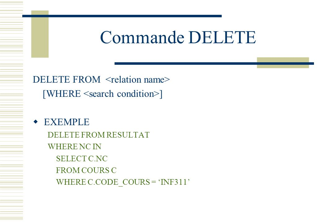 Commande DELETE DELETE FROM <relation name>