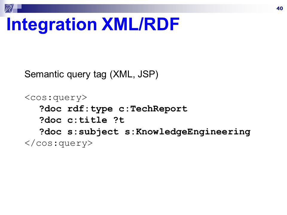 Integration XML/RDF Semantic query tag (XML, JSP) <cos:query>