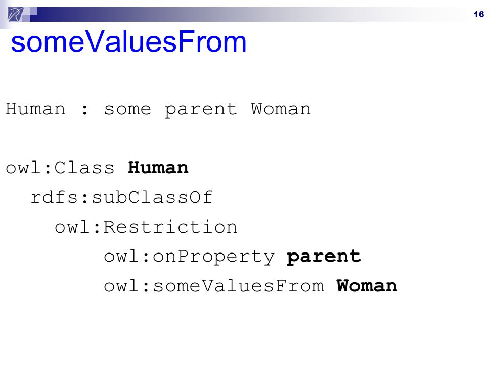 someValuesFrom Human : some parent Woman owl:Class Human
