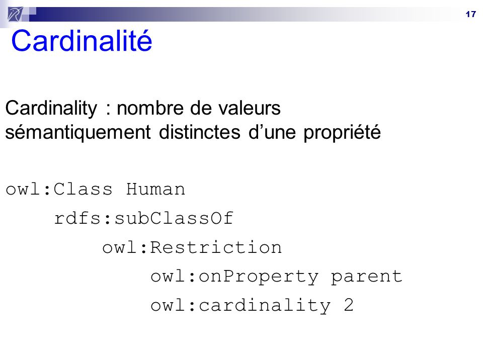 Cardinalité Cardinality : nombre de valeurs sémantiquement distinctes d'une propriété. owl:Class Human.