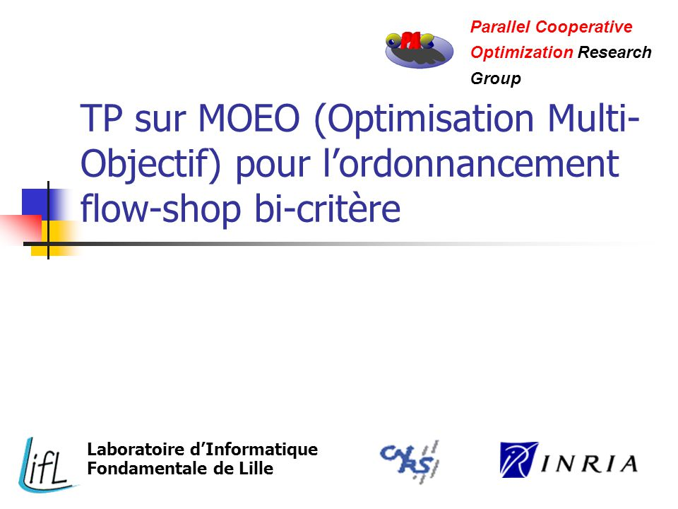 Parallel Cooperative Optimization Research. Group. TP sur MOEO (Optimisation Multi-Objectif) pour l'ordonnancement flow-shop bi-critère.