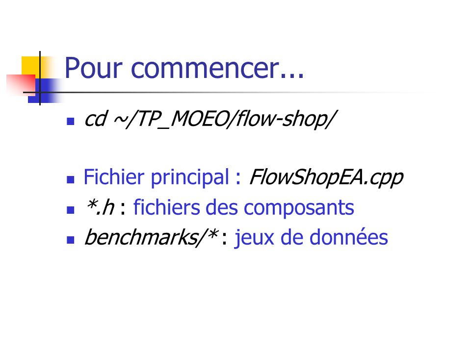 Pour commencer... cd ~/TP_MOEO/flow-shop/