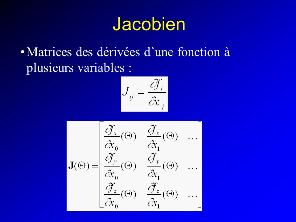 Jacobien Matrices des dérivées d'une fonction à plusieurs variables :