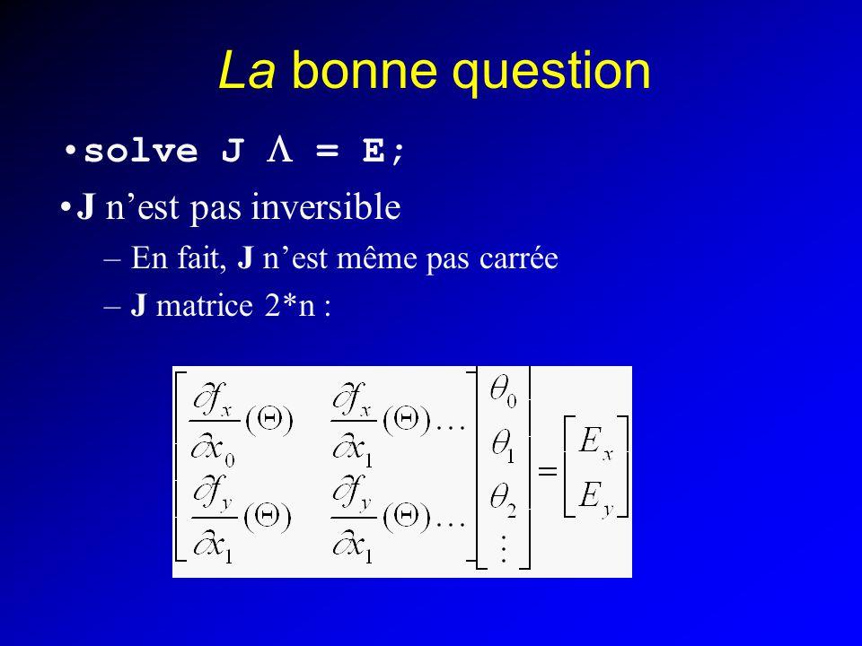 La bonne question solve J L = E; J n'est pas inversible