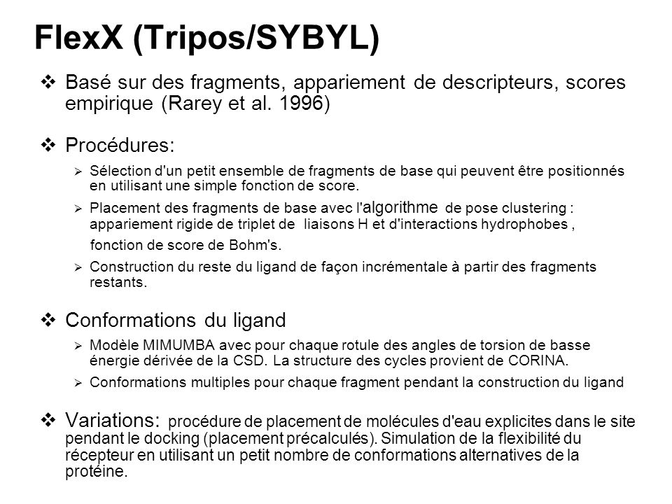 FlexX (Tripos/SYBYL) Basé sur des fragments, appariement de descripteurs, scores empirique (Rarey et al. 1996)