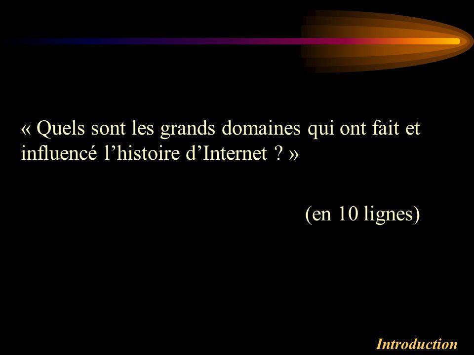 « Quels sont les grands domaines qui ont fait et influencé l'histoire d'Internet »