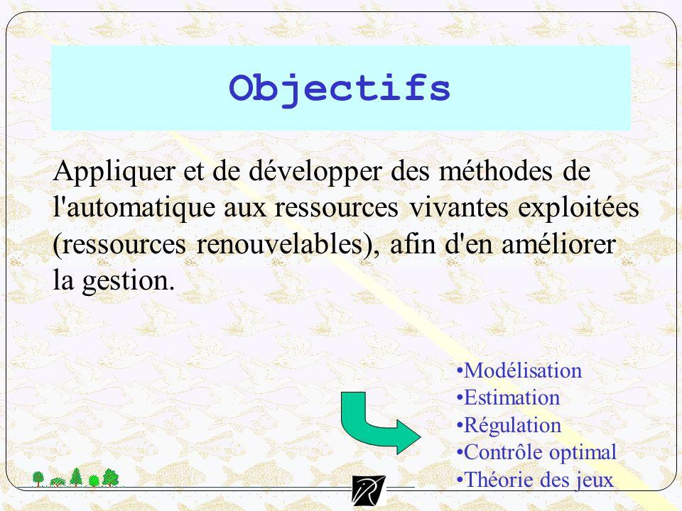 Objectifs Appliquer et de développer des méthodes de l automatique aux ressources vivantes exploitées.