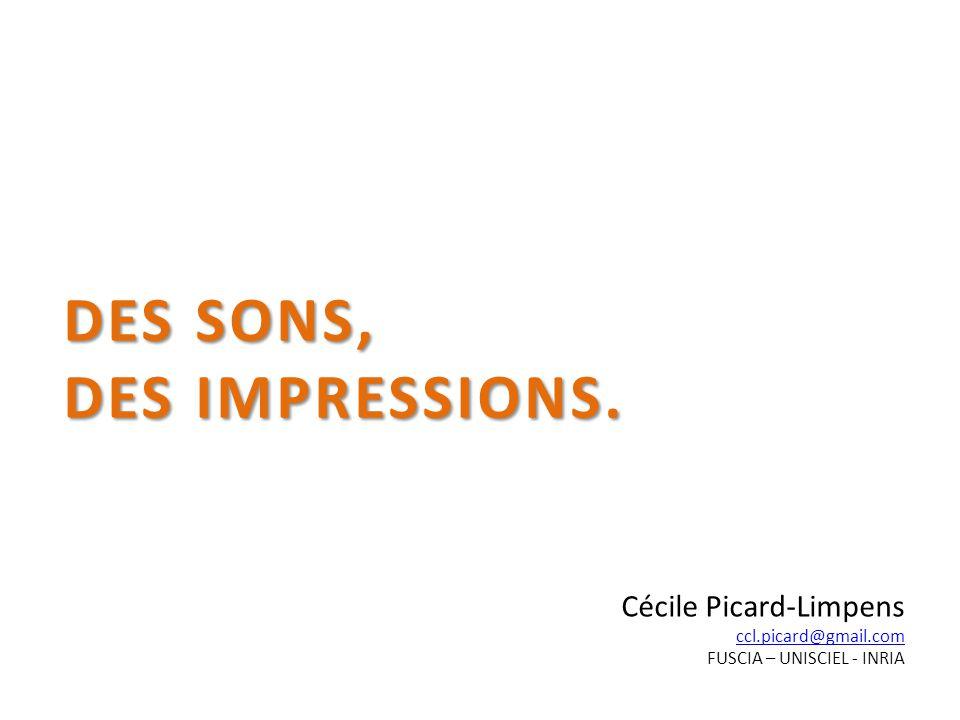 DES SONS, DES IMPRESSIONS. Cécile Picard-Limpens ccl.picard@gmail.com