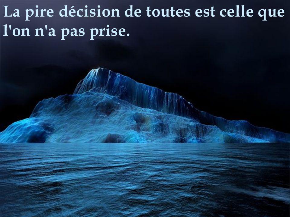 La pire décision de toutes est celle que l on n a pas prise.