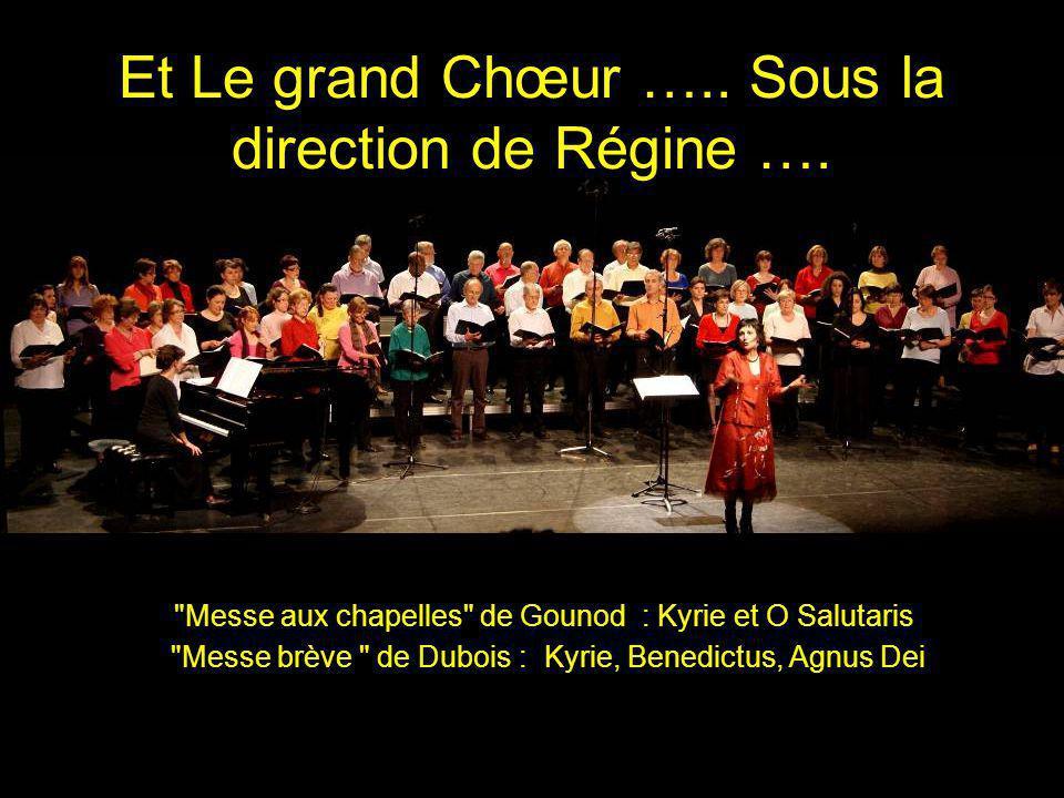 Et Le grand Chœur ….. Sous la direction de Régine ….