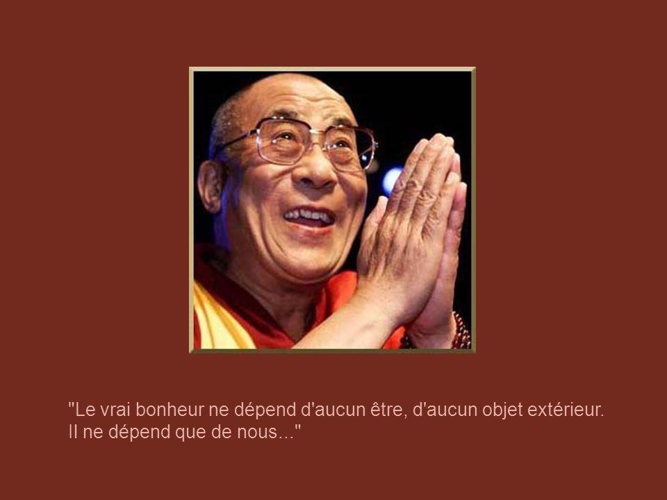 Le vrai bonheur ne dépend d aucun être, d aucun objet extérieur