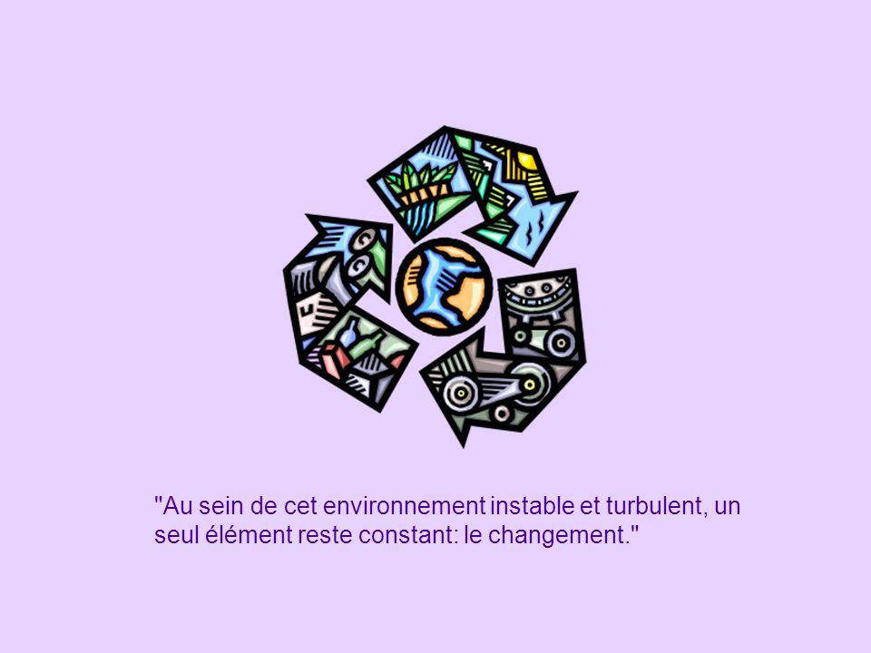 Au sein de cet environnement instable et turbulent, un seul élément reste constant: le changement.