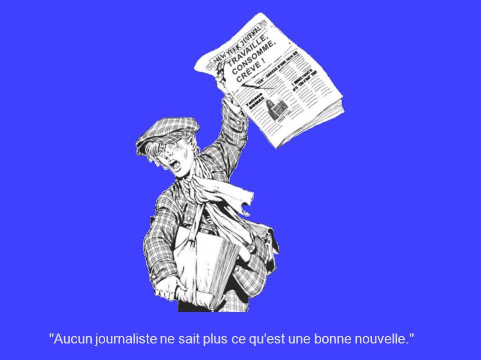 Aucun journaliste ne sait plus ce qu est une bonne nouvelle.