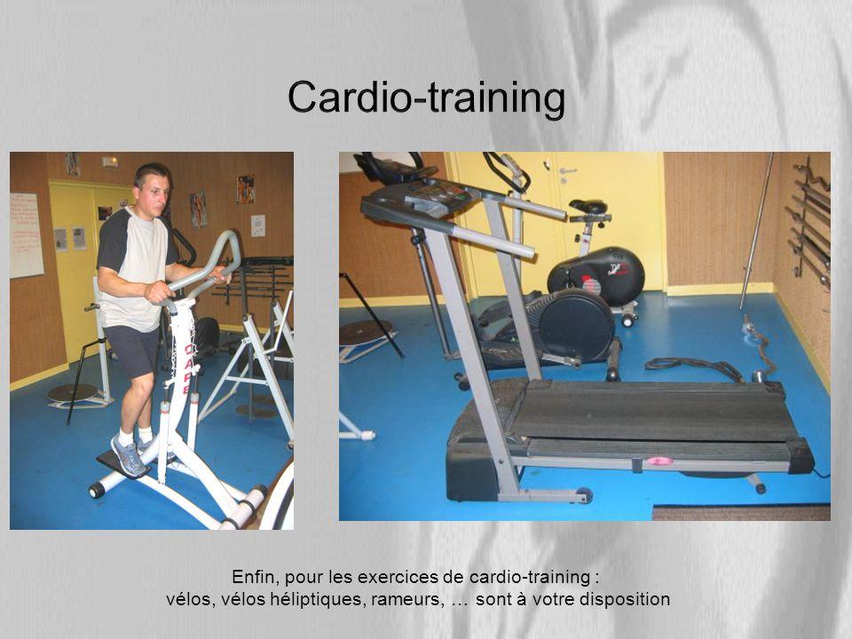 Cardio-training Enfin, pour les exercices de cardio-training :