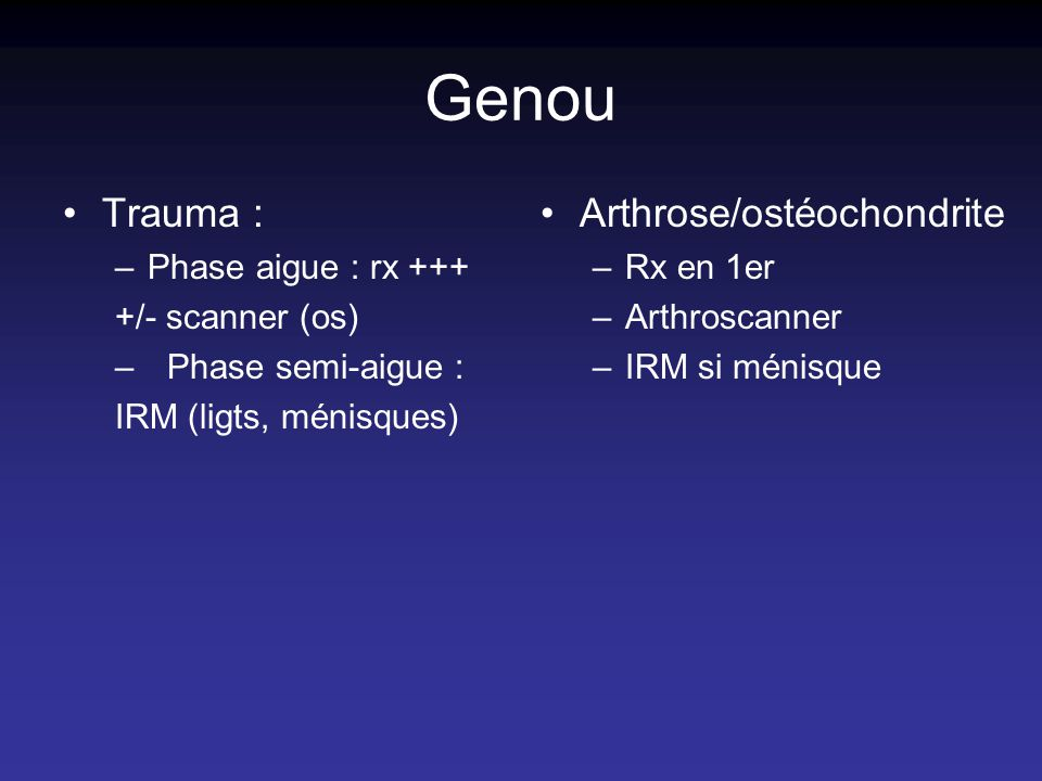 Genou Trauma : Arthrose/ostéochondrite Phase aigue : rx +++