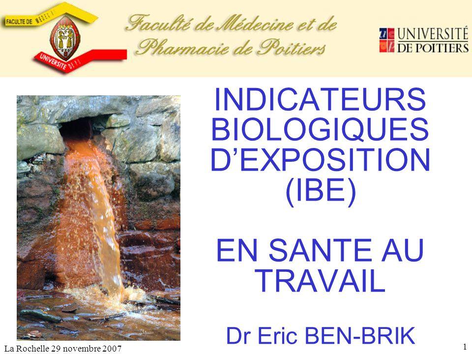 INDICATEURS BIOLOGIQUES D'EXPOSITION (IBE) EN SANTE AU TRAVAIL Dr Eric BEN-BRIK