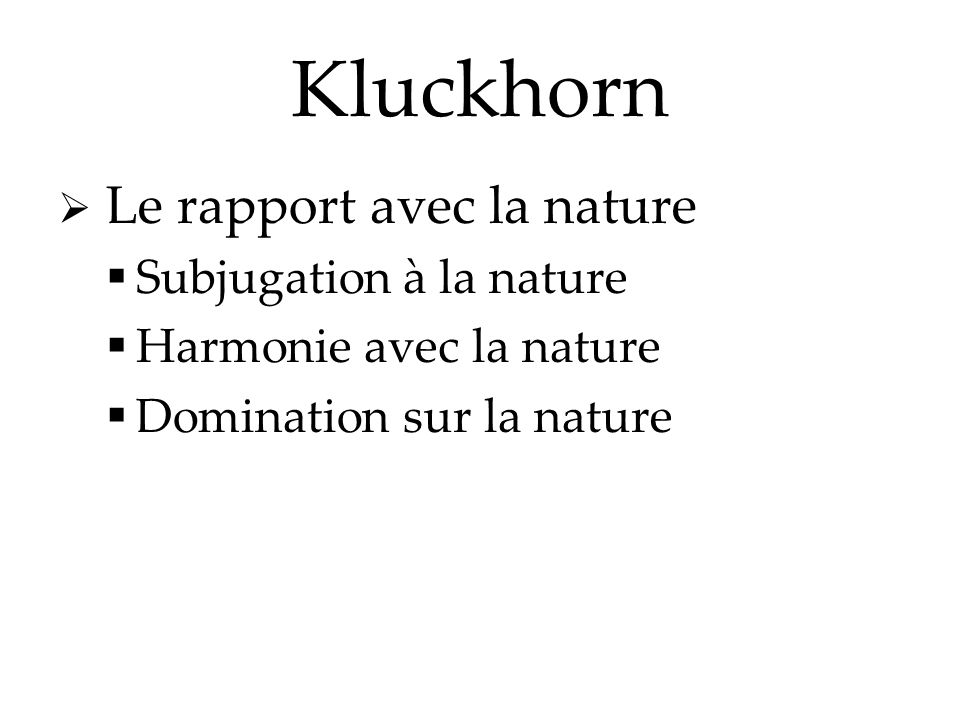 Kluckhorn Subjugation à la nature Harmonie avec la nature