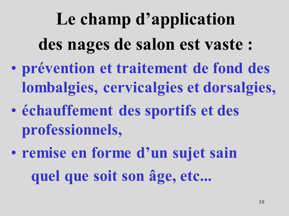 Le champ d'application des nages de salon est vaste :