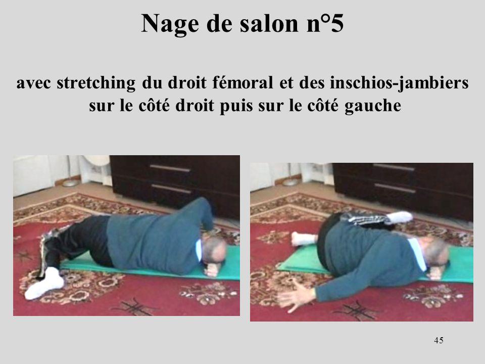 Nage de salon n°5 avec stretching du droit fémoral et des inschios-jambiers sur le côté droit puis sur le côté gauche