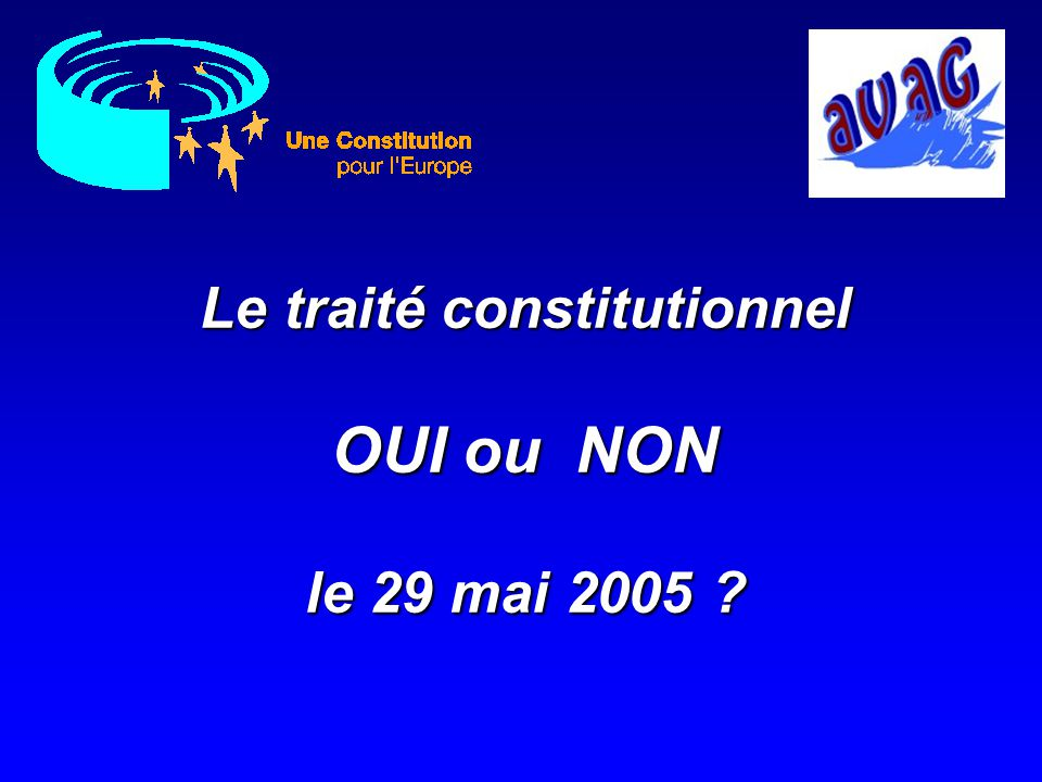 Le traité constitutionnel OUI ou NON le 29 mai 2005