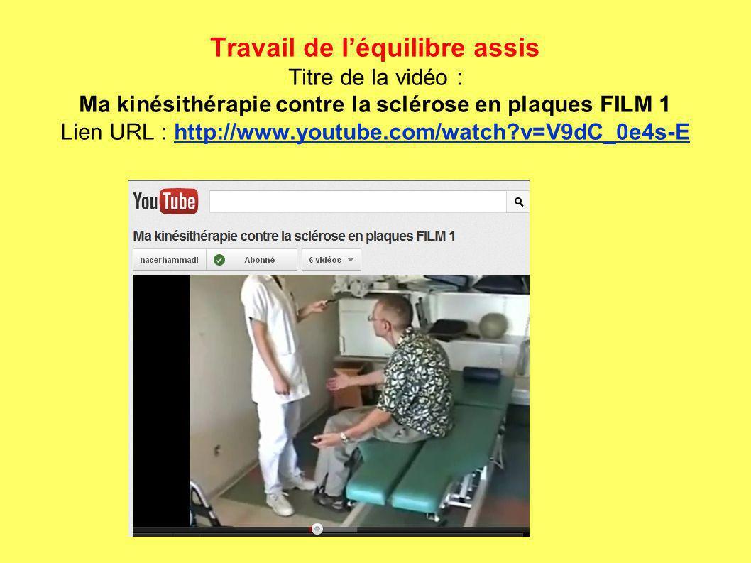 Travail de l'équilibre assis Titre de la vidéo : Ma kinésithérapie contre la sclérose en plaques FILM 1 Lien URL : http://www.youtube.com/watch v=V9dC_0e4s-E