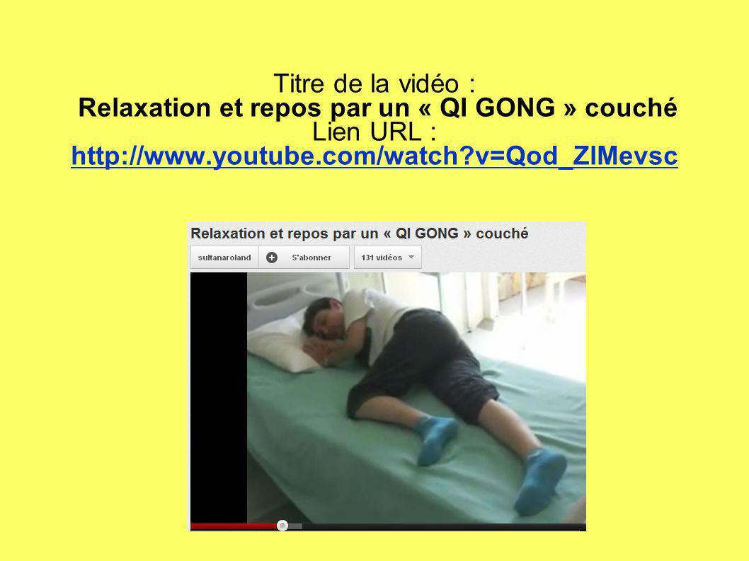 Titre de la vidéo : Relaxation et repos par un « QI GONG » couché Lien URL : http://www.youtube.com/watch v=Qod_ZlMevsc