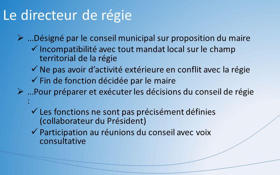 Le directeur de régie …Désigné par le conseil municipal sur proposition du maire.