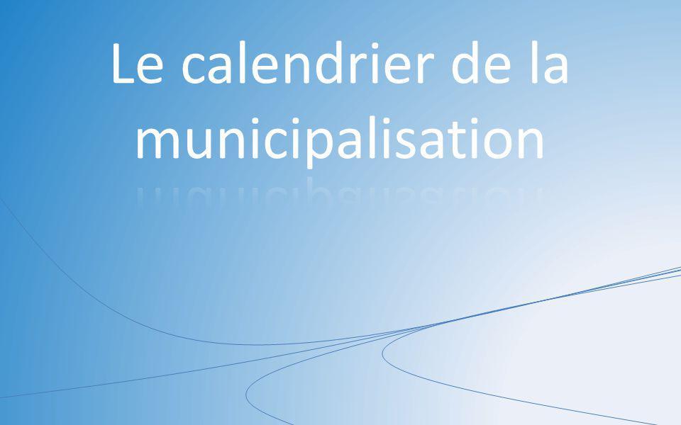 Le calendrier de la municipalisation
