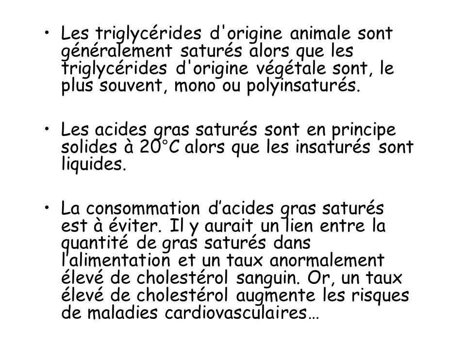 Les triglycérides d origine animale sont généralement saturés alors que les triglycérides d origine végétale sont, le plus souvent, mono ou polyinsaturés.