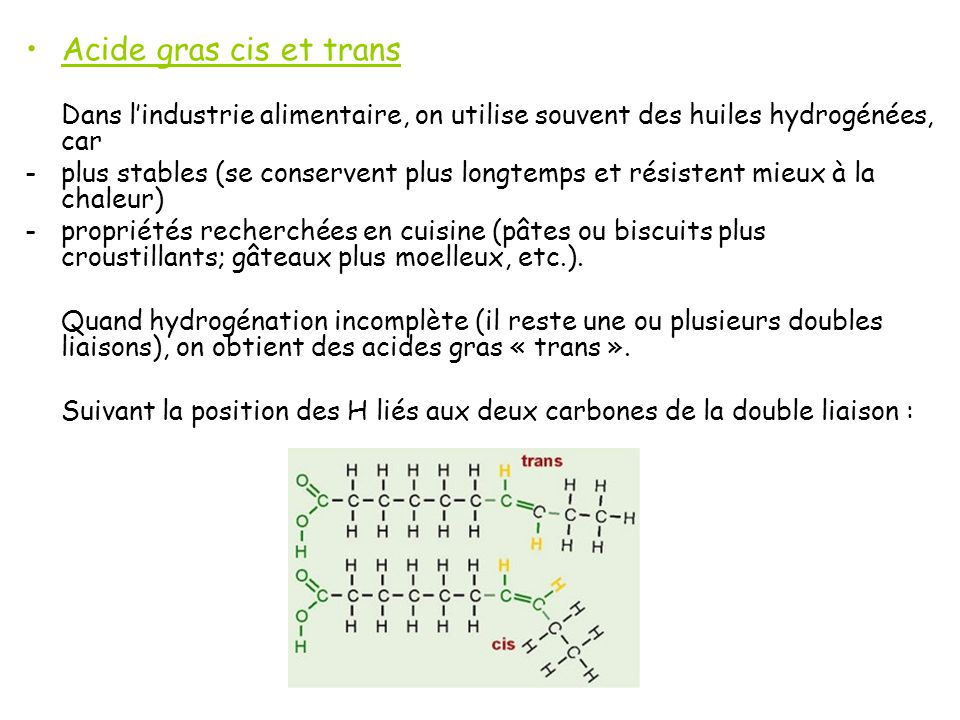 Acide gras cis et trans Dans l'industrie alimentaire, on utilise souvent des huiles hydrogénées, car.