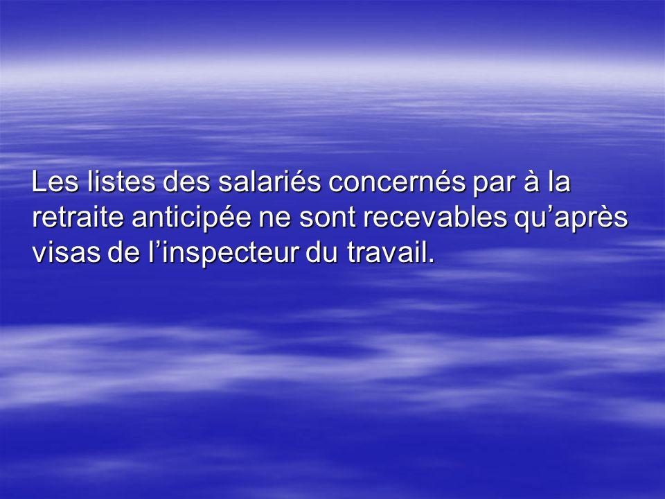 Les listes des salariés concernés par à la retraite anticipée ne sont recevables qu'après visas de l'inspecteur du travail.