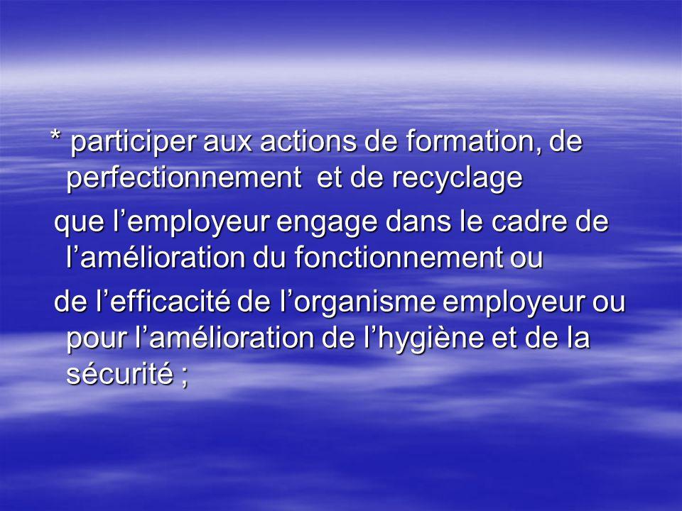 * participer aux actions de formation, de perfectionnement et de recyclage