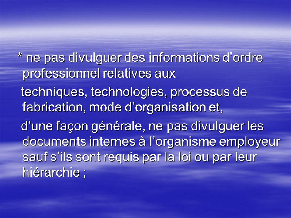 * ne pas divulguer des informations d'ordre professionnel relatives aux