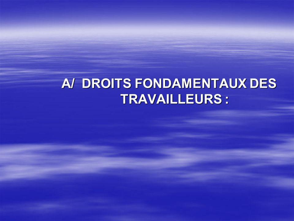 A/ DROITS FONDAMENTAUX DES TRAVAILLEURS :