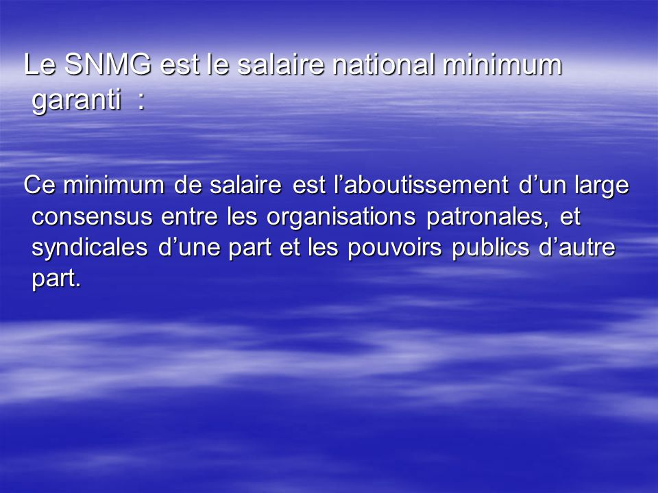 Le SNMG est le salaire national minimum garanti :
