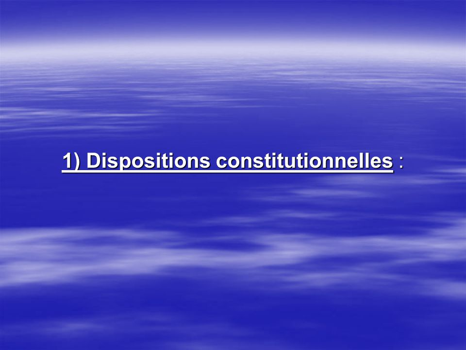 1) Dispositions constitutionnelles :