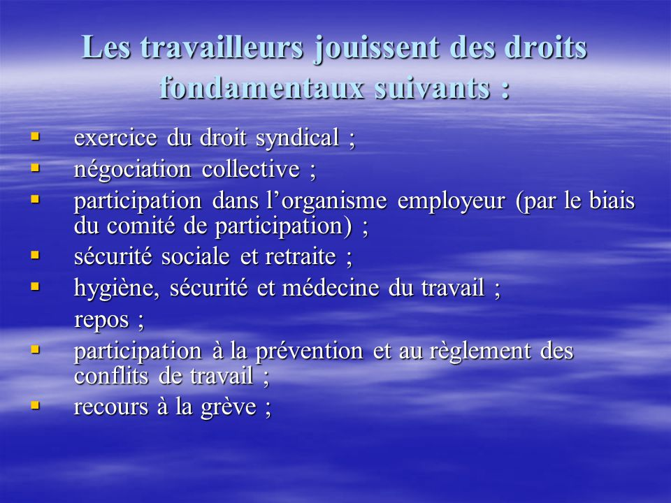 Les travailleurs jouissent des droits fondamentaux suivants :